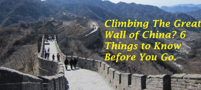 Climbing the Great Wall of China: 6 things to know before you go